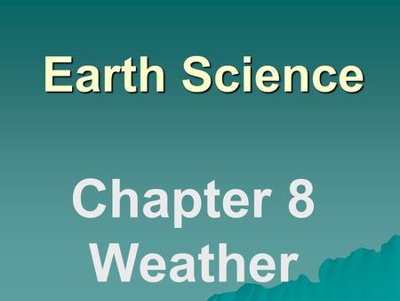 Earth Science Chapter 8 Weather. Water in the Atmosphere  Water Cycle: –Evaporation  Condensation  Precipitation  Runoff.