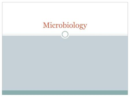 Microbiology. What is microbiology? Explores microscopic organisms Examples: viruses, bacteria, protozoa, parasites and some fungi. All of these organisms.