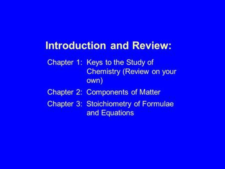 Chapter 1:Keys to the Study of Chemistry (Review on your own) Chapter 2: Components of Matter Chapter 3: Stoichiometry of Formulae and Equations Introduction.