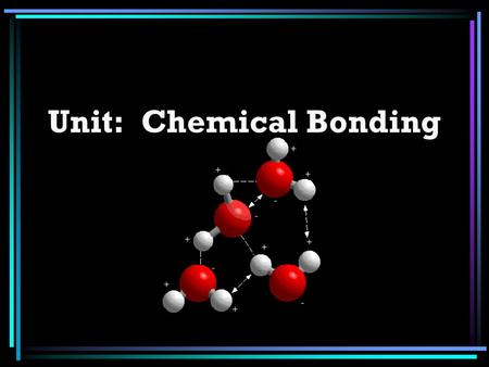 Unit: Chemical Bonding. I. Compound Pure substances - has 2 or more elements chemically combined –Water (H 2 O) –Salt (NaCl) –Oxygen (O 2 ) –Sugar Sucrose.