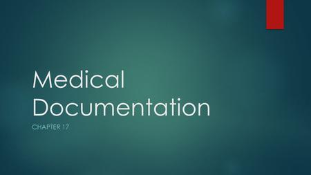 Medical Documentation CHAPTER 17. Purposes of Documentation  Communication  Most patients receive care from more than one source  Allows all health.