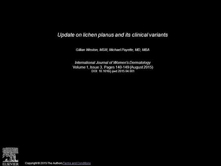Update on lichen planus and its clinical variants Gillian Weston, MSIII, Michael Payette, MD, MBA International Journal of Women's Dermatology Volume 1,