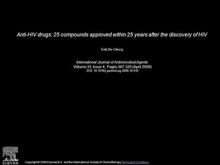 Anti-HIV drugs: 25 compounds approved within 25 years after the discovery of HIV Erik De Clercq International Journal of Antimicrobial Agents Volume 33,