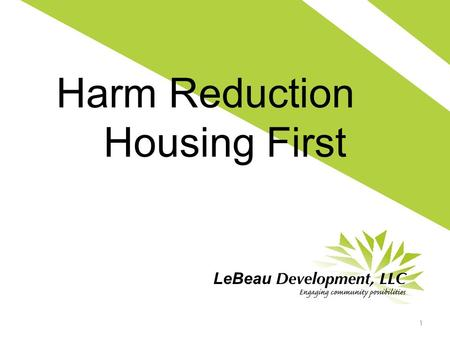 Harm Reduction & Housing First 1. What is Housing First? An approach that offers permanent, affordable housing as quickly as possible for individuals.