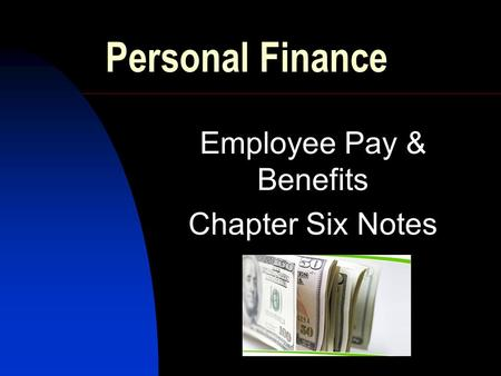 Personal Finance Employee Pay & Benefits Chapter Six Notes.