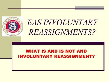 EAS INVOLUNTARY REASSIGNMENTS? WHAT IS AND IS NOT AND INVOLUNTARY REASSIGNMENT?