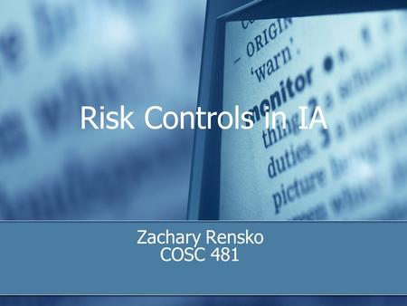 Risk Controls in IA Zachary Rensko COSC 481. Outline Definition Risk Control Strategies Risk Control Categories The Human Firewall Project OCTAVE.