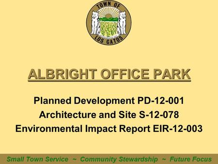 Small Town Service ~ Community Stewardship ~ Future Focus ALBRIGHT OFFICE PARK Planned Development PD-12-001 Architecture and Site S-12-078 Environmental.