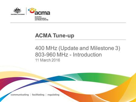 ACMA Tune-up 400 MHz (Update and Milestone 3) 803-960 MHz - Introduction 11 March 2016.