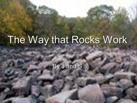 The Way that Rocks Work By J and S. Igneous Rocks Rocks that are formed when melted rock cools and hardens. Examples: Basalt, Gabbro, Pumice, and Obsidian.