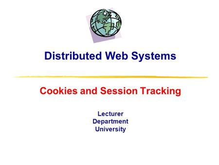 Distributed Web Systems Cookies and Session Tracking Lecturer Department University.