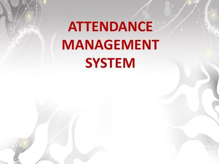 ATTENDANCE MANAGEMENT SYSTEM. PRODUCT DESCRIPTION Attendance Management System: is a user-friendly, flexible and full featured employee attendance management.