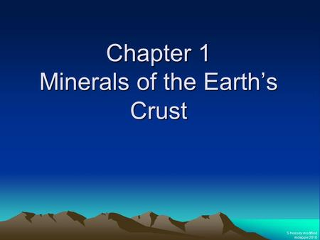 Chapter 1 Minerals of the Earth's Crust S hussey modified mdeppe 2010.