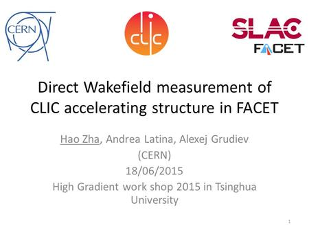 Direct Wakefield measurement of CLIC accelerating structure in FACET Hao Zha, Andrea Latina, Alexej Grudiev (CERN) 18/06/2015 High Gradient work shop 2015.