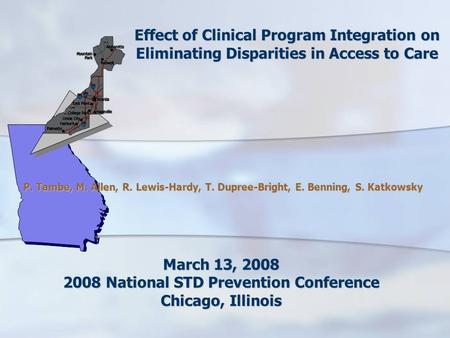 Effect of Clinical Program Integration on Eliminating Disparities in Access to Care P. Tambe, M. Allen, R. Lewis-Hardy, T. Dupree-Bright, E. Benning, S.