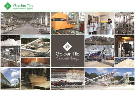 Content 1.Golden Tile Ceramic Group 2.Brands 3.Key Figures 4.Products 5.Development Prospects 6.Benefits.