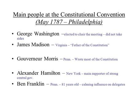 Main people at the Constitutional Convention (May 1787 – Philadelphia) George Washington – elected to chair the meeting – did not take sides James Madison.