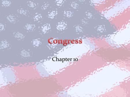Chapter 10. The National Legislature Section 1 Why a bicameral Congress? Three reasons: – Based on British Parliament and state legislatures – Settled.