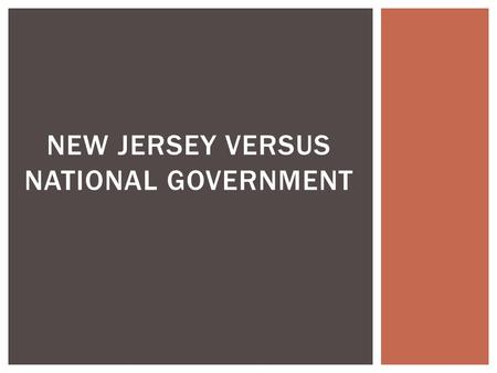 NEW JERSEY VERSUS NATIONAL GOVERNMENT.  Who is the leader of New Jersey? LEADERS.