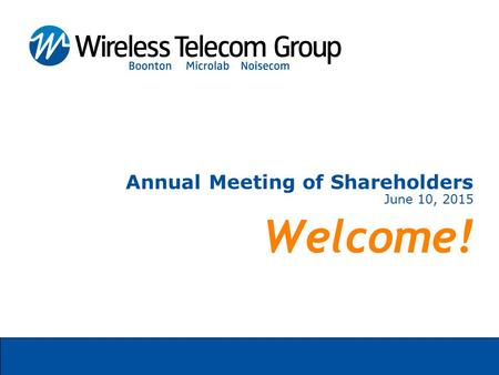 Annual Meeting of Shareholders June 10, 2015 Welcome!