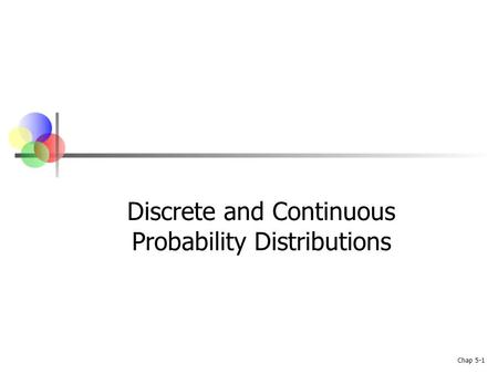 Chap 5-1 Discrete and Continuous Probability Distributions.
