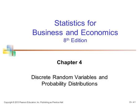 Chapter 4 Discrete Random Variables and Probability Distributions Statistics for Business and Economics 8 th Edition Copyright © 2013 Pearson Education,