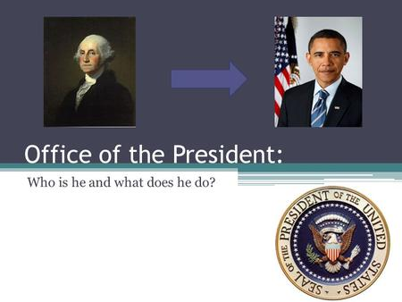 Office of the President: Who is he and what does he do?