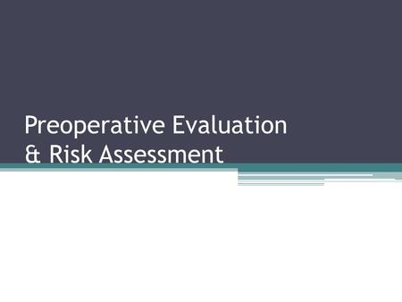Preoperative Evaluation & Risk Assessment. Objectives Decrease preoperative morbidity and mortality. Implement measures to prepare higher risk patients.