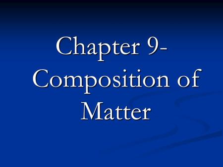 Chapter 9- Composition of Matter Materials are made of a pure substance or a mixture of substances. A pure substance, or simply a substance, is a type.