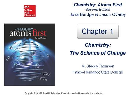 Chemistry: Atoms First Second Edition Julia Burdge & Jason Overby Copyright © 2015 McGraw-Hill Education. Permission required for reproduction or display.
