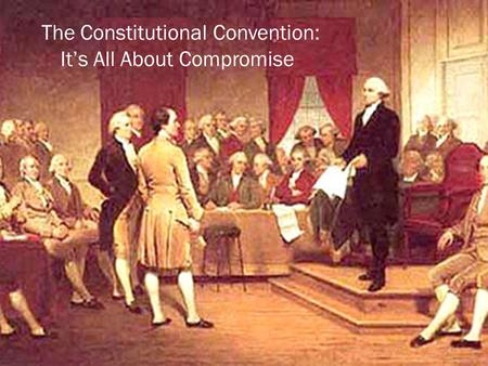 The Constitutional Convention: It's All About Compromise.