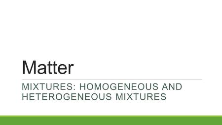 Mixtures: Homogeneous and heterogeneous Mixtures