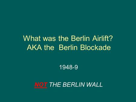 What was the Berlin Airlift? AKA the Berlin Blockade _ 1948-9 NOT THE BERLIN WALL.