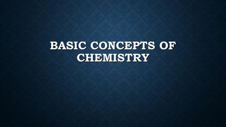 BASIC CONCEPTS OF CHEMISTRY. WHAT IS THE GOAL OF SCIENCE?