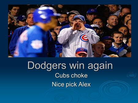 Dodgers win again Cubs choke Nice pick Alex. Heterogeneous Mixture Mixtures do not always contains the same proportions of the substance that make them.