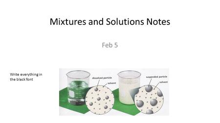 Mixtures and Solutions Notes Feb 5 Write everything in the black font.