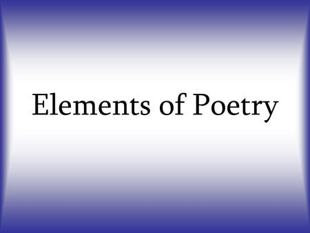 Elements of Poetry. What is poetry? Poetry is not prose. Prose is the ordinary language people use in speaking or writing. Poetry is a form of literary.