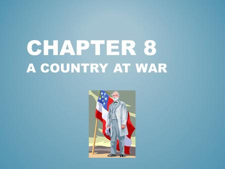 CHAPTER 8 A COUNTRY AT WAR WHICH GENERAL SURRENDERED TO THE UNION ON APRIL 9, 1865?