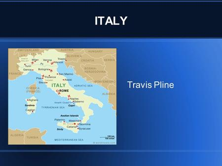 ITALY Travis Pline. History After many unsuccessful attempts, the second and the third wars of Italian independence resulted in the unification of most.