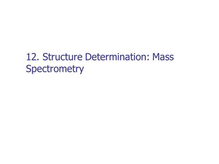 12. Structure Determination: Mass Spectrometry