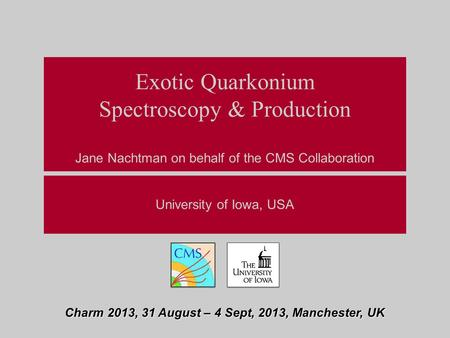 Exotic Quarkonium Spectroscopy & Production Jane Nachtman on behalf of the CMS Collaboration University of Iowa, USA Charm 2013, 31 August – 4 Sept, 2013,