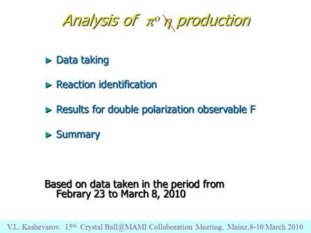 Analysis of    production ► Data taking ► Reaction identification ► Results for double polarization observable F ► Summary Based on data taken in the.