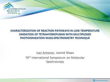 Ivan Antonov, Leonid Sheps 70 th International Symposium on Molecular Spectroscopy CHARACTERIZATION OF REACTION PATHWAYS IN LOW TEMPERATURE OXIDATION OF.