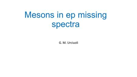 Mesons in ep missing spectra G. M. Urciuoli. Meson photoproduction provide a good tool to study nucleon resonances. For example, a large number of resonances.