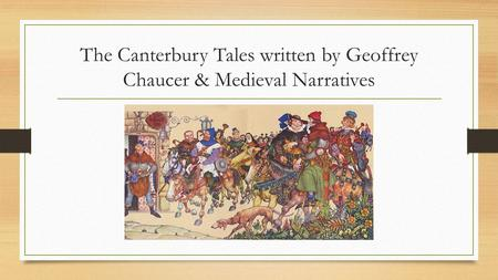 The Canterbury Tales written by Geoffrey Chaucer & Medieval Narratives.
