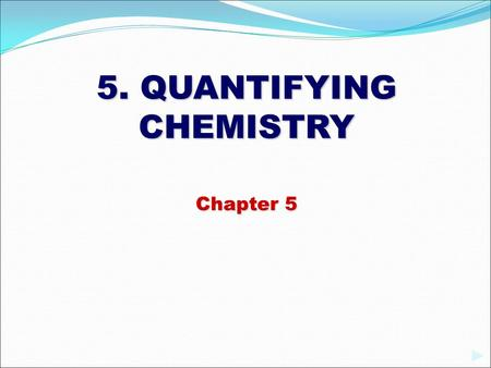5. QUANTIFYING CHEMISTRY Chapter 5.  Atoms are extremely tiny and have a very very tiny mass. How do we measure atoms?  We have a convenient way to.