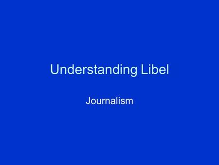 Understanding Libel Journalism. What is libel? Definition: Publication of a false statement that deliberately or carelessly damages someone's reputation.
