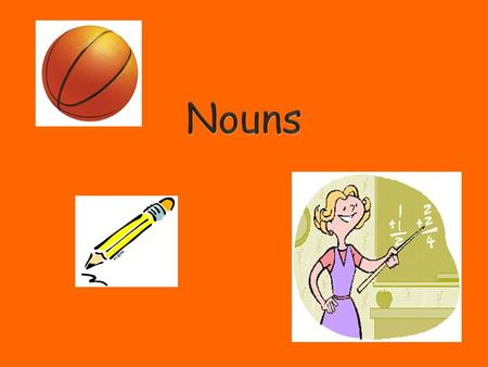 Nouns  Person, place, thing, idea happiness School bus chef The Statue of Liberty.