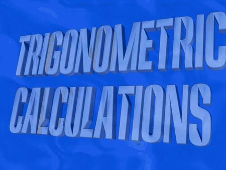 © T Madas Trigonometric Calculations. © T Madas x 16 m 35° tanθ = Opp Adj c tan35° = x 16 c x = c x ≈ 11.2 m x tan35° Trigonometric Calculations S O H.