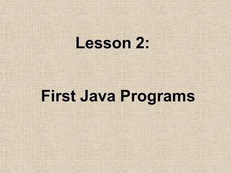 Lesson 2: First Java Programs. 2.1 Why Java? Java is one of the most popular programming languages in the world. Java is a modern object-oriented programming.